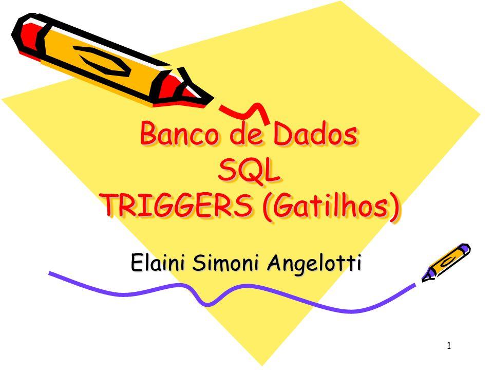 Banco de Dados SQL TRIGGERS (Gatilhos)