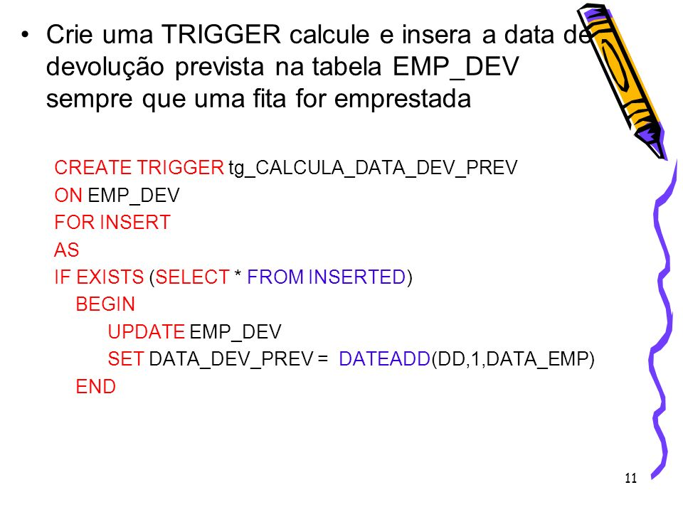 Crie uma TRIGGER calcule e insera a data de devolução prevista na tabela EMP_DEV sempre que uma fita for emprestada