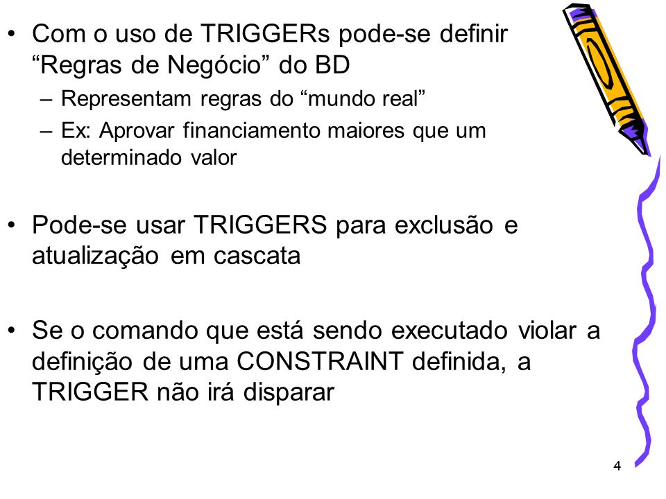 Com o uso de TRIGGERs pode-se definir Regras de Negócio do BD