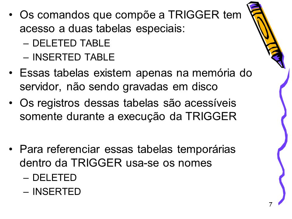 Os comandos que compõe a TRIGGER tem acesso a duas tabelas especiais: