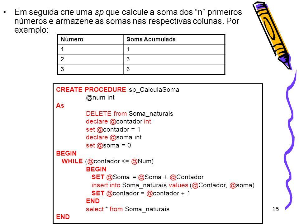 Em seguida crie uma sp que calcule a soma dos n primeiros números e armazene as somas nas respectivas colunas. Por exemplo:
