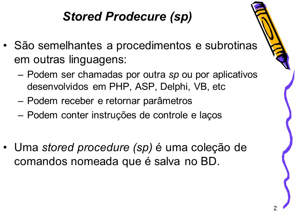 Stored Prodecure (sp) São semelhantes a procedimentos e subrotinas em outras linguagens: