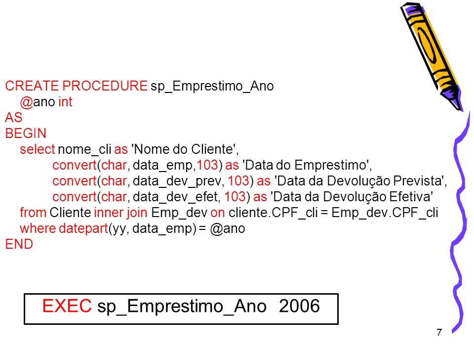 EXEC sp_Emprestimo_Ano 2006
