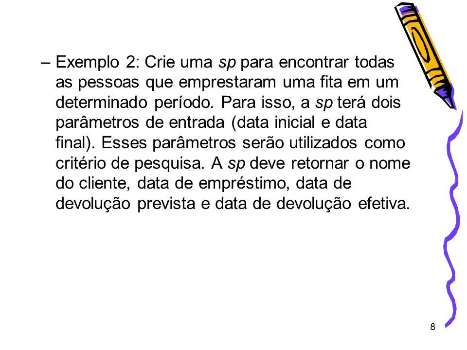 Exemplo 2: Crie uma sp para encontrar todas as pessoas que emprestaram uma fita em um determinado período.