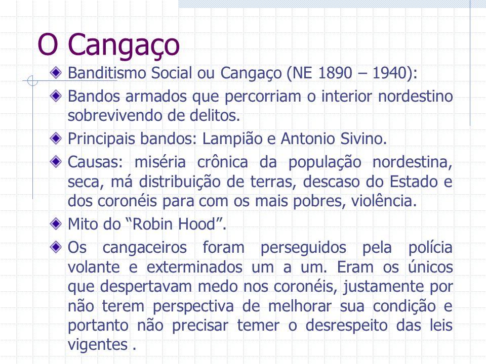O Cangaço Banditismo Social ou Cangaço (NE 1890 – 1940):