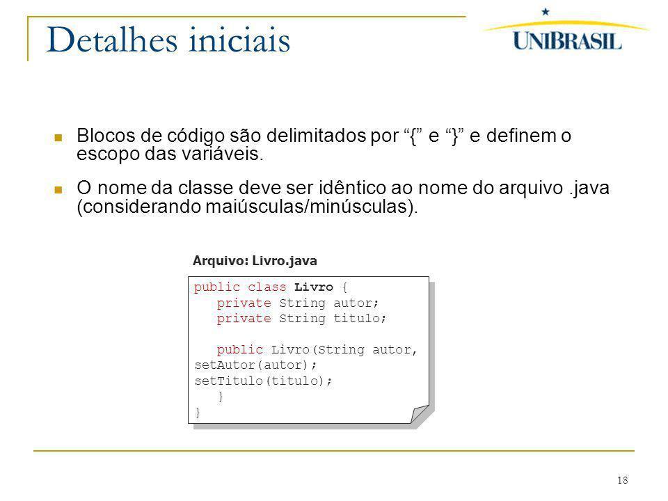 Detalhes iniciais Blocos de código são delimitados por { e } e definem o escopo das variáveis.