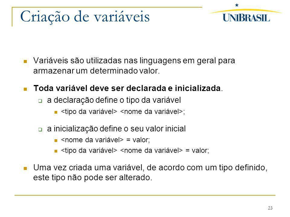 Criação de variáveis Variáveis são utilizadas nas linguagens em geral para armazenar um determinado valor.