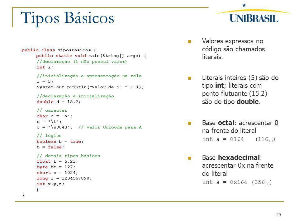 Tipos Básicos Valores expressos no código são chamados literais.