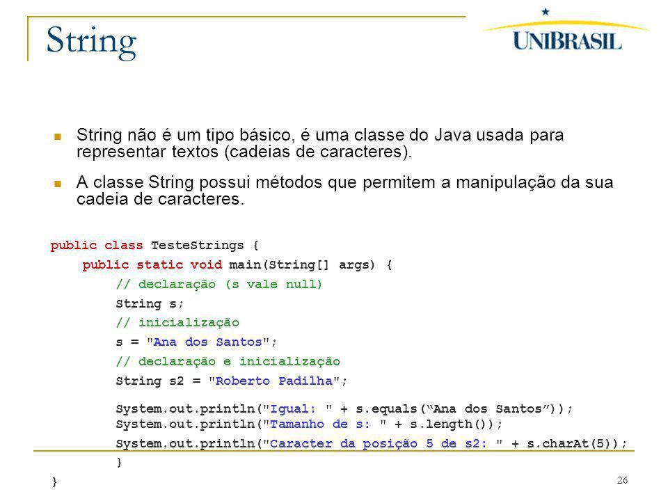 String String não é um tipo básico, é uma classe do Java usada para representar textos (cadeias de caracteres).