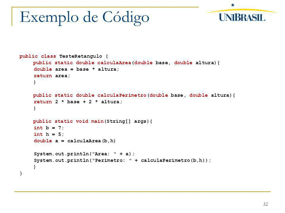 Exemplo de Código public class TesteRetangulo {