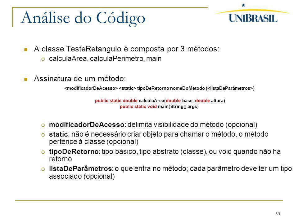 Análise do Código A classe TesteRetangulo é composta por 3 métodos: