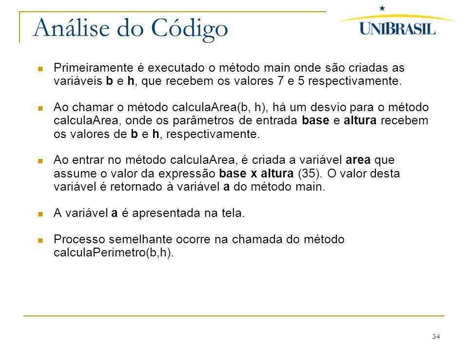 Análise do Código Primeiramente é executado o método main onde são criadas as variáveis b e h, que recebem os valores 7 e 5 respectivamente.