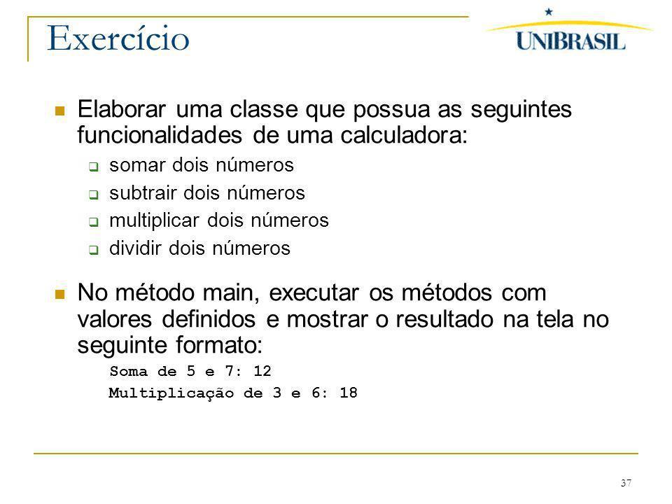 Exercício Elaborar uma classe que possua as seguintes funcionalidades de uma calculadora: somar dois números.