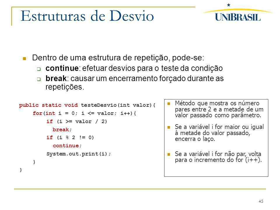 Estruturas de Desvio Dentro de uma estrutura de repetição, pode-se: