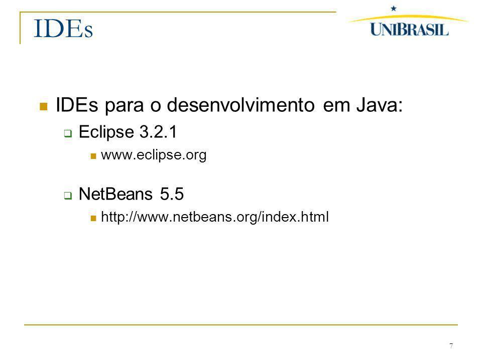 IDEs IDEs para o desenvolvimento em Java: Eclipse 3.2.1 NetBeans 5.5