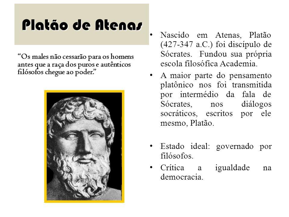 Platão de Atenas Nascido em Atenas, Platão (427-347 a.C.) foi discípulo de Sócrates. Fundou sua própria escola filosófica Academia.