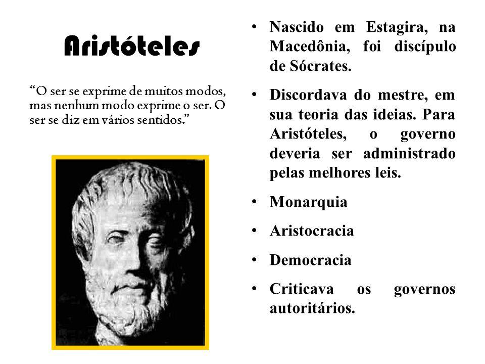 Aristóteles Nascido em Estagira, na Macedônia, foi discípulo de Sócrates.