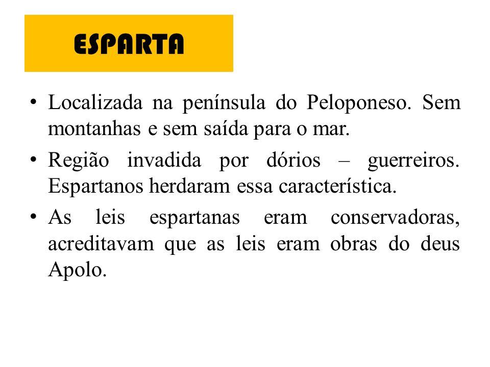 ESPARTA Localizada na península do Peloponeso. Sem montanhas e sem saída para o mar.