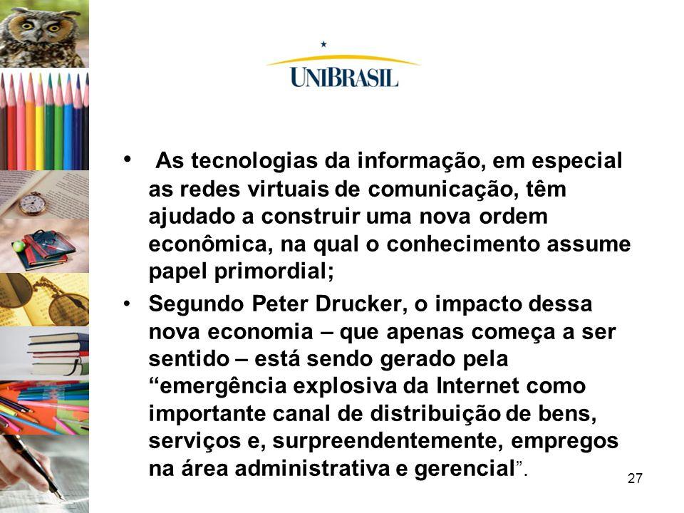As tecnologias da informação, em especial as redes virtuais de comunicação, têm ajudado a construir uma nova ordem econômica, na qual o conhecimento assume papel primordial;