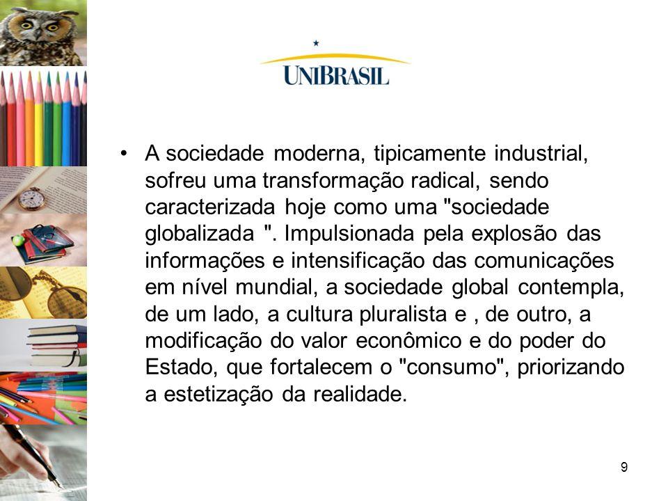 A sociedade moderna, tipicamente industrial, sofreu uma transformação radical, sendo caracterizada hoje como uma sociedade globalizada .