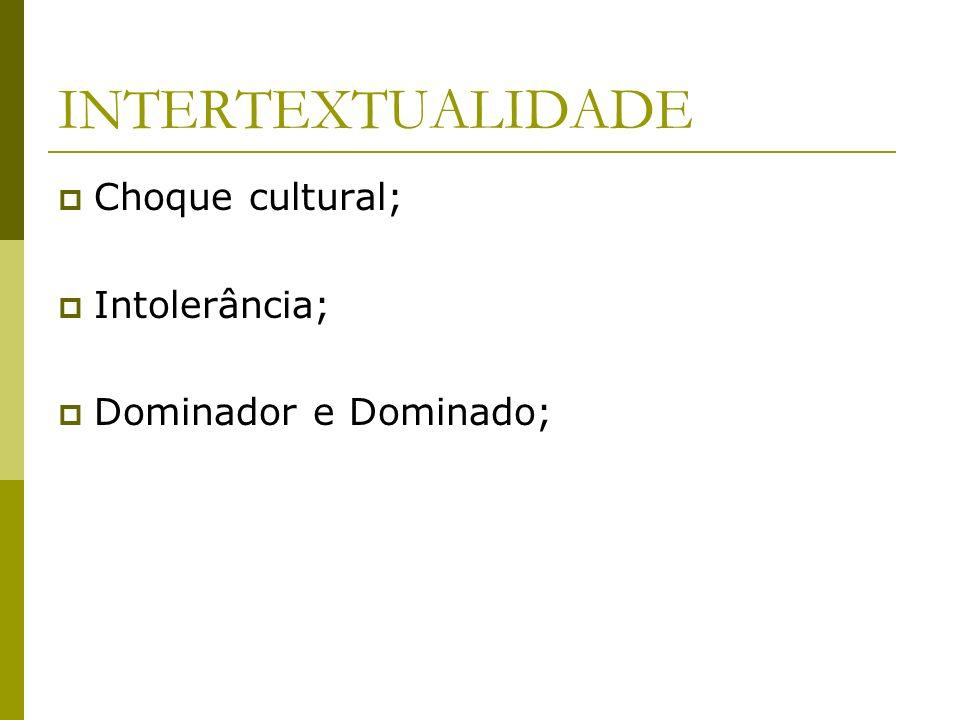 INTERTEXTUALIDADE Choque cultural; Intolerância; Dominador e Dominado;