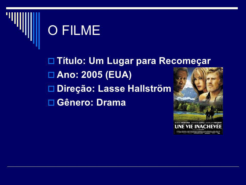 O FILME Título: Um Lugar para Recomeçar Ano: 2005 (EUA)