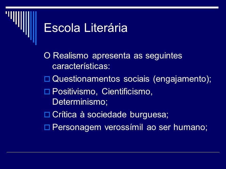 Escola Literária O Realismo apresenta as seguintes características: