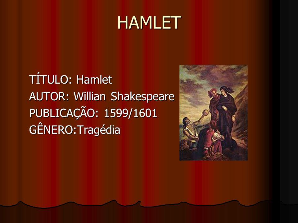 HAMLET TÍTULO: Hamlet AUTOR: Willian Shakespeare PUBLICAÇÃO: 1599/1601
