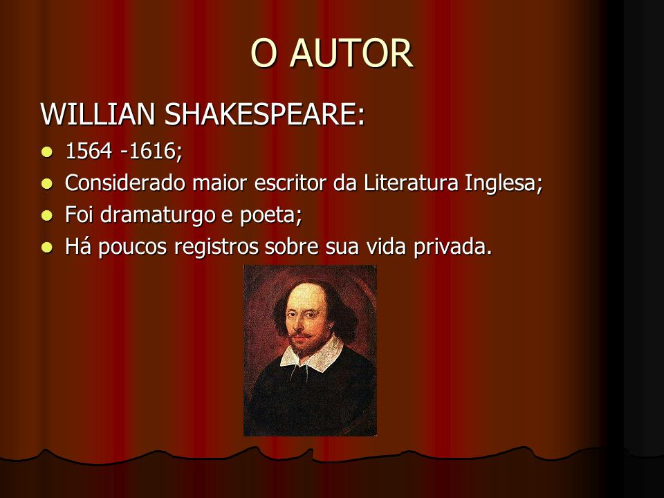 O AUTOR WILLIAN SHAKESPEARE: 1564 -1616;