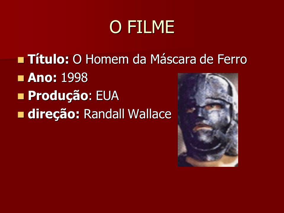 O FILME Título: O Homem da Máscara de Ferro Ano: 1998 Produção: EUA
