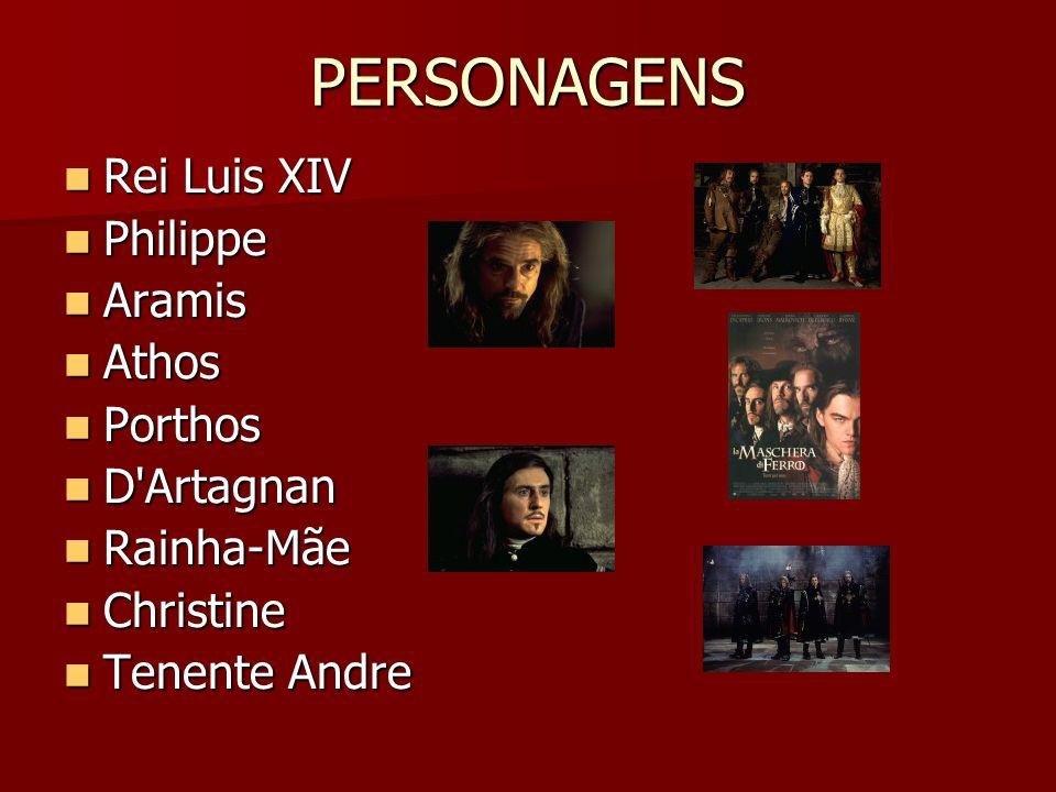 PERSONAGENS Rei Luis XIV Philippe Aramis Athos Porthos D Artagnan