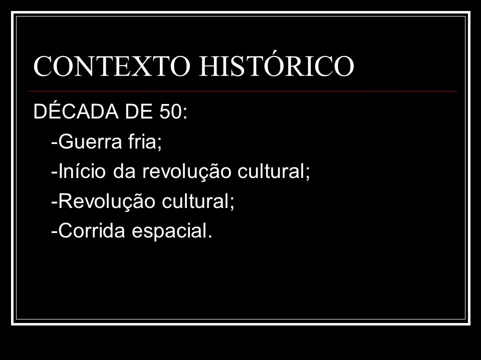 CONTEXTO HISTÓRICO DÉCADA DE 50: -Guerra fria;