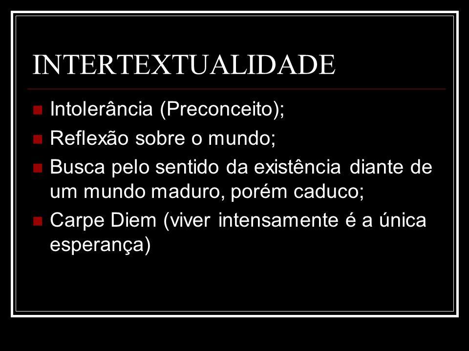 INTERTEXTUALIDADE Intolerância (Preconceito); Reflexão sobre o mundo;