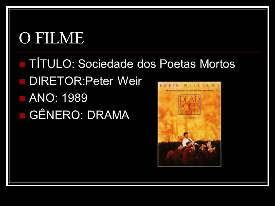 O FILME TÍTULO: Sociedade dos Poetas Mortos DIRETOR:Peter Weir