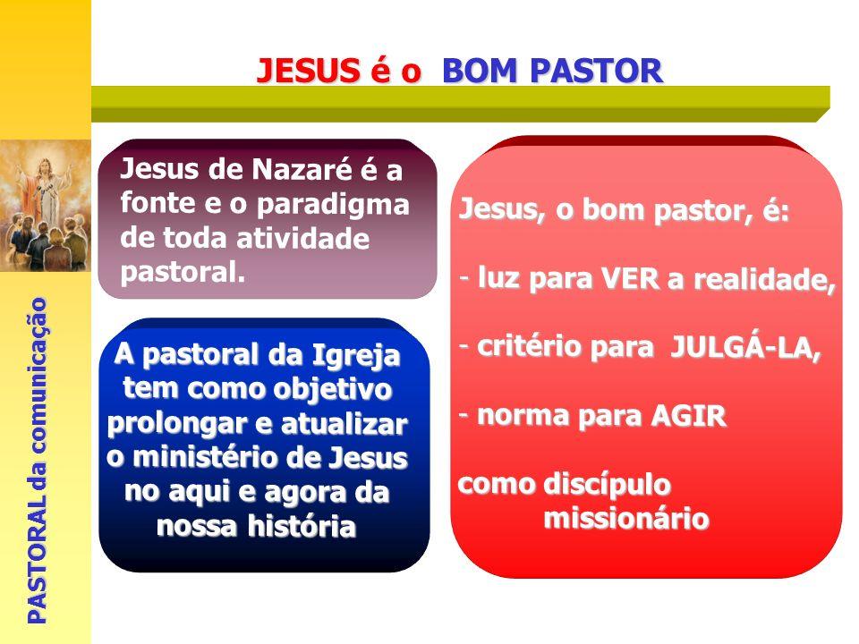 JESUS é o BOM PASTORJesus de Nazaré é a fonte e o paradigma de toda atividade pastoral. Jesus, o bom pastor, é: