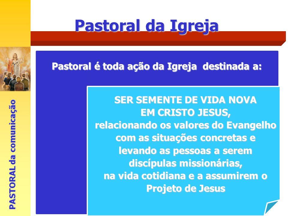 Pastoral da Igreja Pastoral é toda ação da Igreja destinada a: