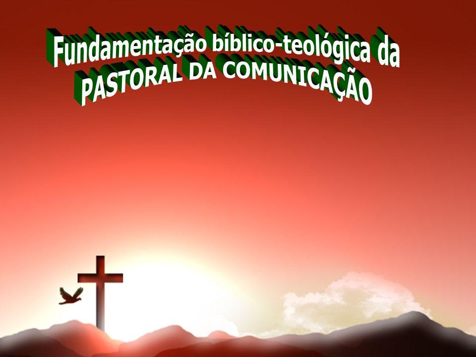 Fundamentação bíblico-teológica da PASTORAL DA COMUNICAÇÃO
