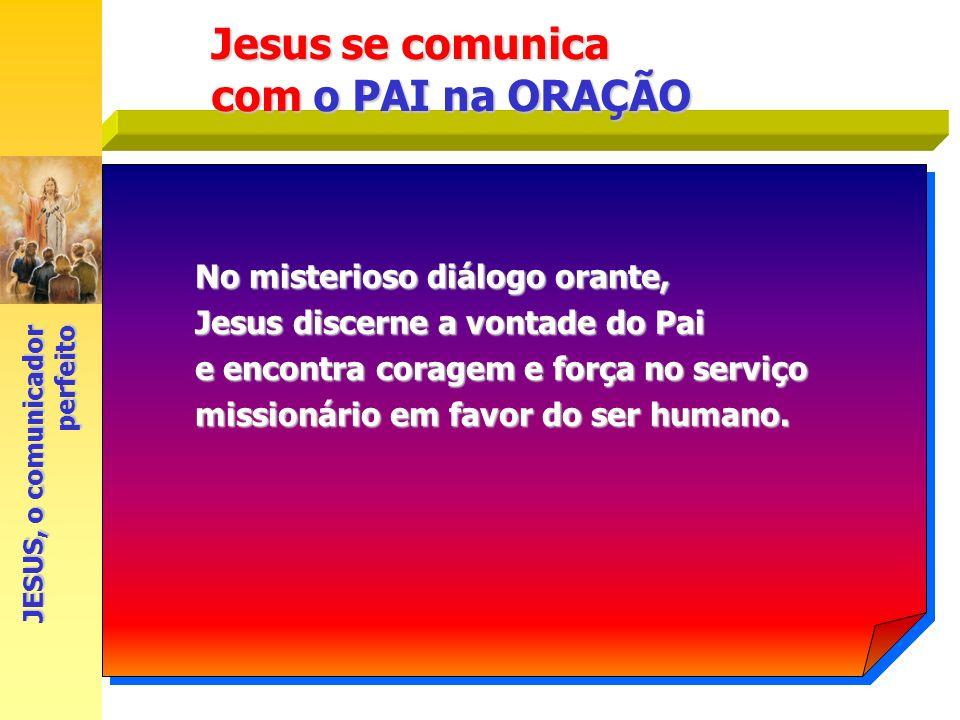 Jesus se comunica com o PAI na ORAÇÃO No misterioso diálogo orante,