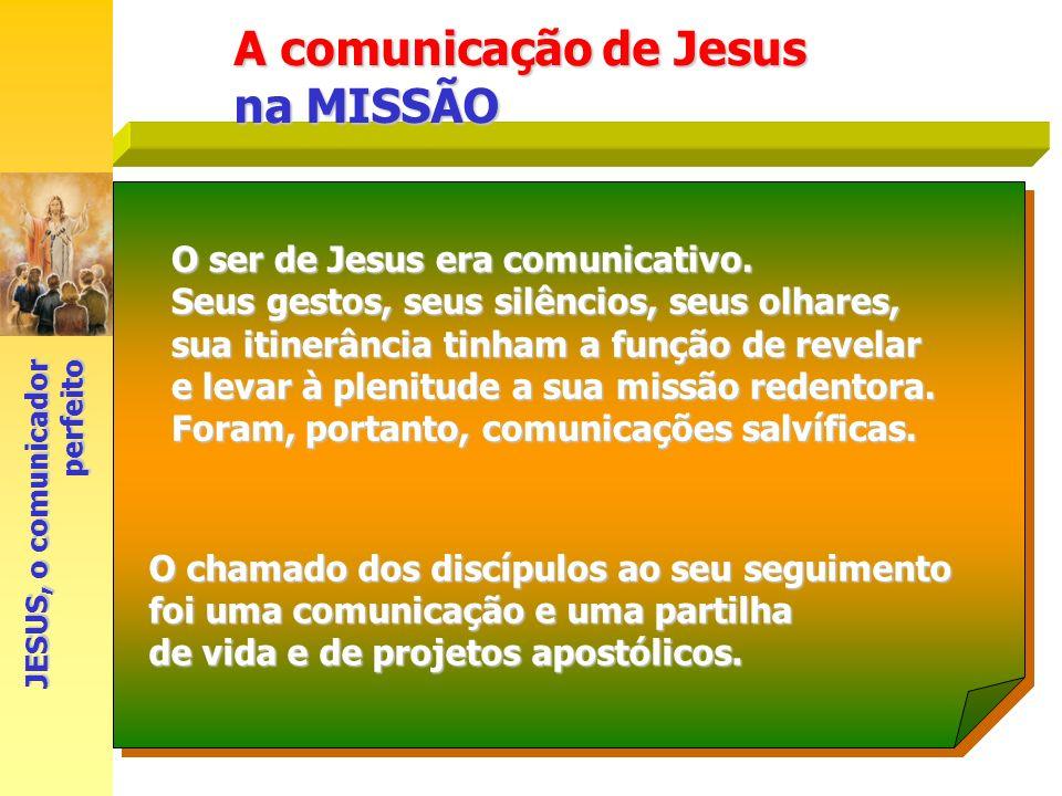 A comunicação de Jesus na MISSÃO O ser de Jesus era comunicativo.