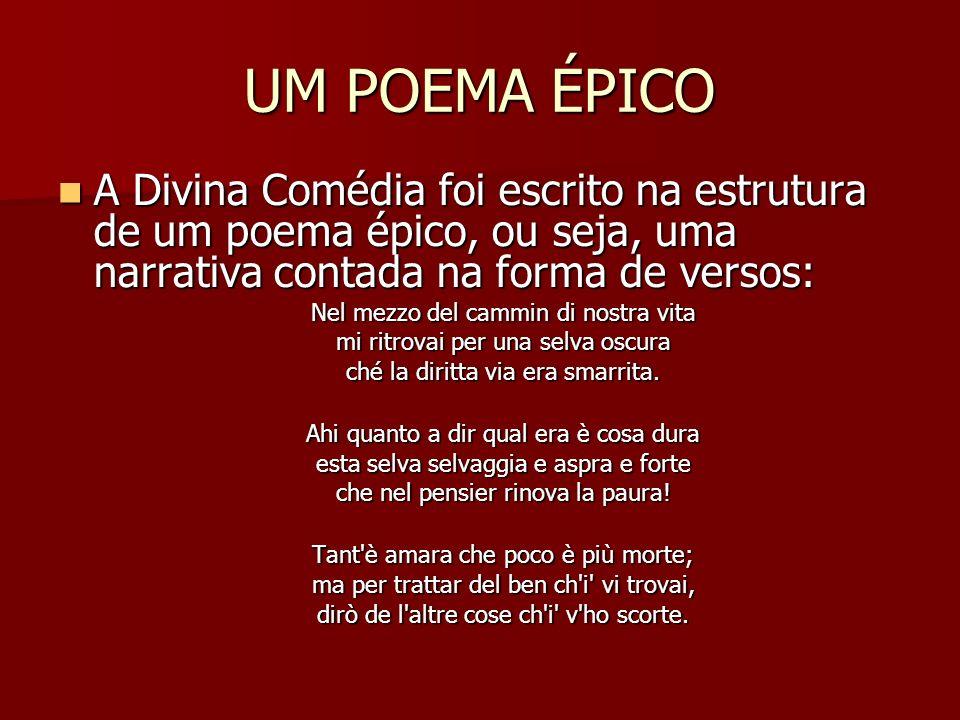 UM POEMA ÉPICO A Divina Comédia foi escrito na estrutura de um poema épico, ou seja, uma narrativa contada na forma de versos: