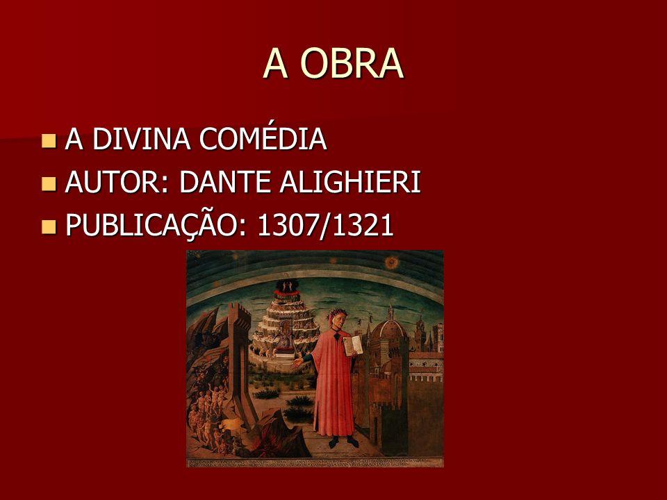 A OBRA A DIVINA COMÉDIA AUTOR: DANTE ALIGHIERI PUBLICAÇÃO: 1307/1321
