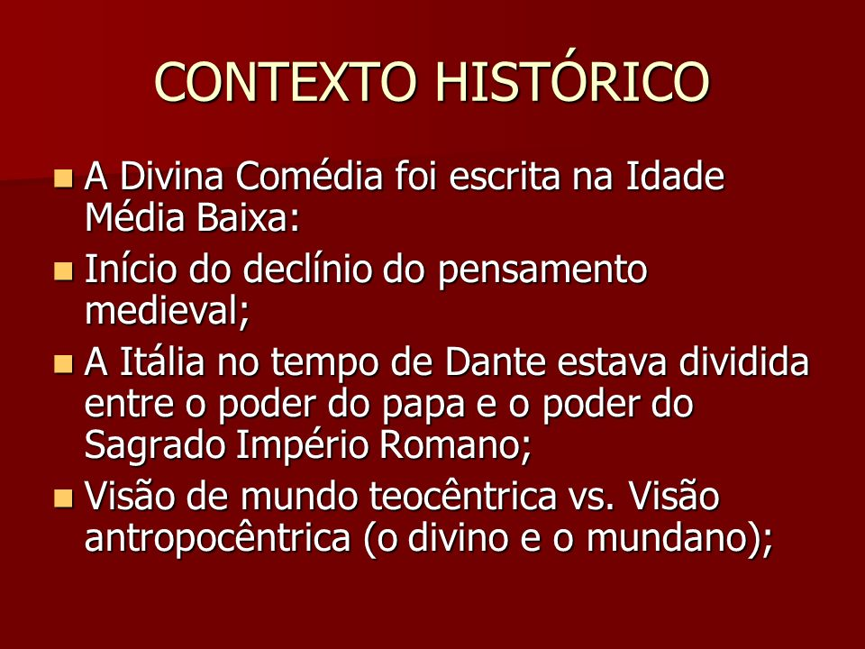 CONTEXTO HISTÓRICO A Divina Comédia foi escrita na Idade Média Baixa: