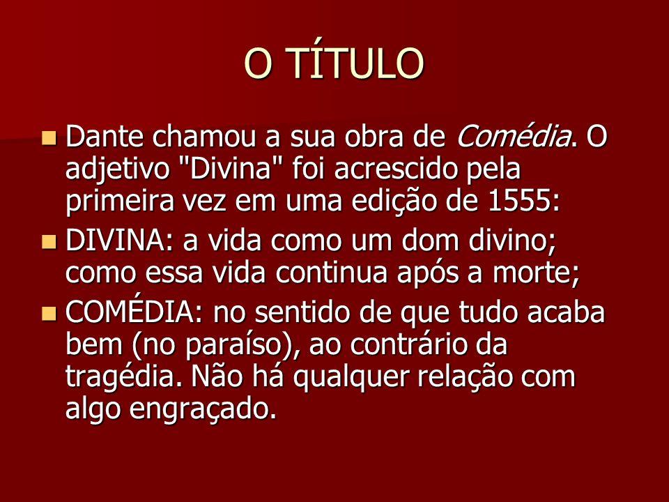 O TÍTULO Dante chamou a sua obra de Comédia. O adjetivo Divina foi acrescido pela primeira vez em uma edição de 1555: