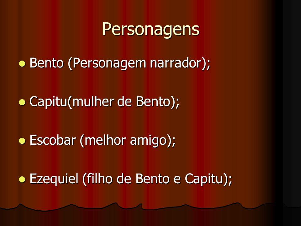 Personagens Bento (Personagem narrador); Capitu(mulher de Bento);