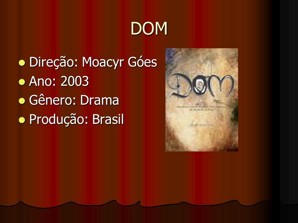 DOM Direção: Moacyr Góes Ano: 2003 Gênero: Drama Produção: Brasil