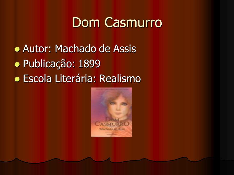 Dom Casmurro Autor: Machado de Assis Publicação: 1899