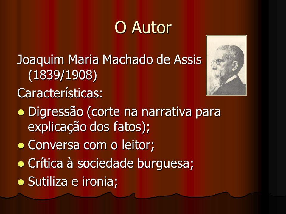 O Autor Joaquim Maria Machado de Assis (1839/1908) Características: