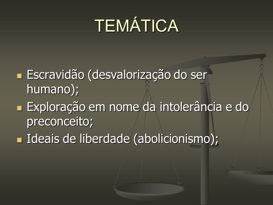TEMÁTICA Escravidão (desvalorização do ser humano);