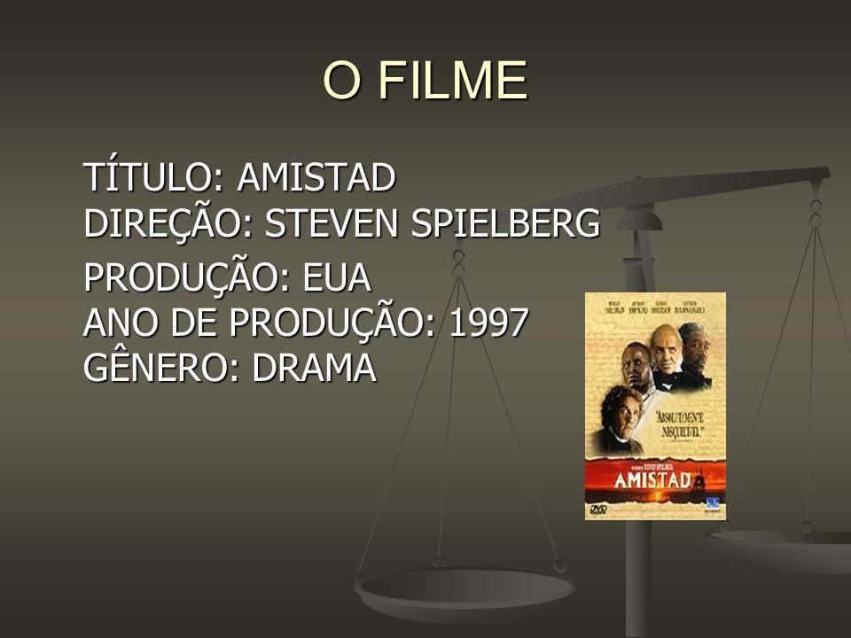 O FILME TÍTULO: AMISTAD DIREÇÃO: STEVEN SPIELBERG