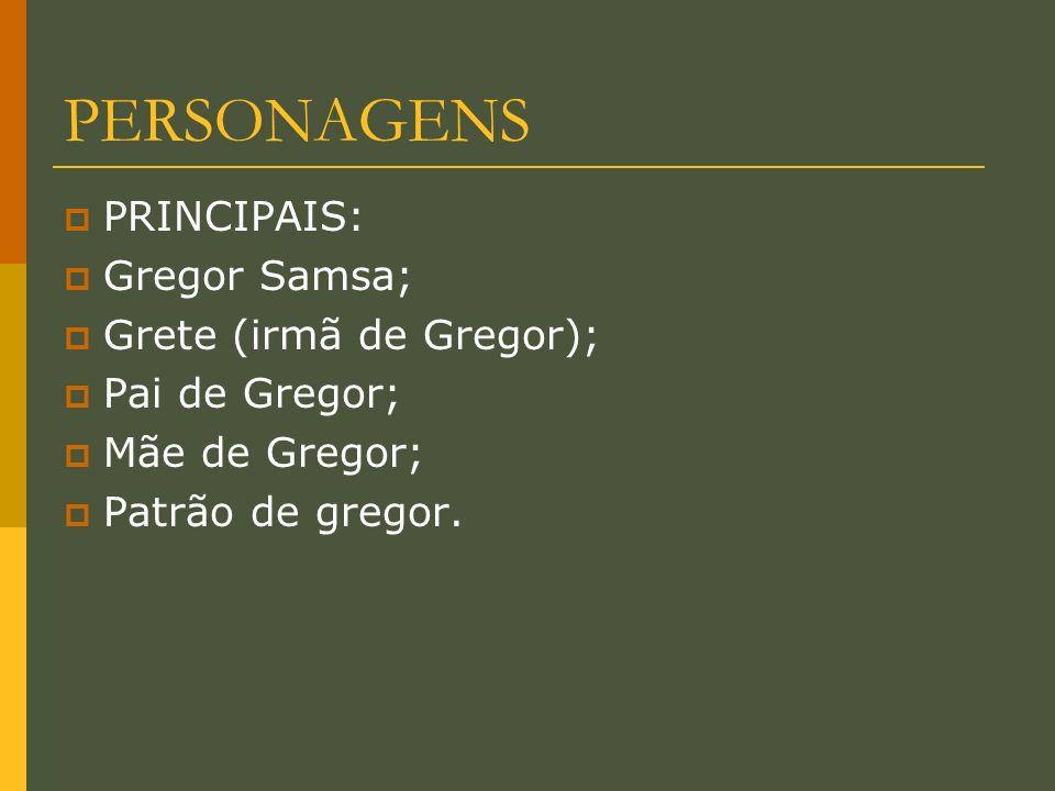 PERSONAGENS PRINCIPAIS: Gregor Samsa; Grete (irmã de Gregor);